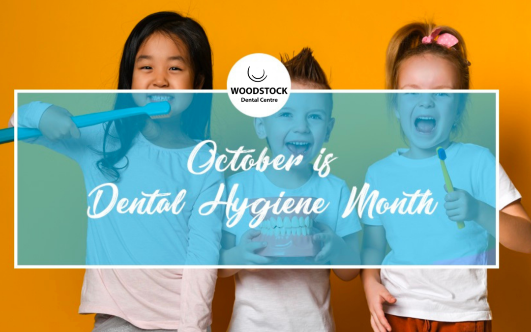 October Dental Hygiene Month- Woodstock Dental Centre